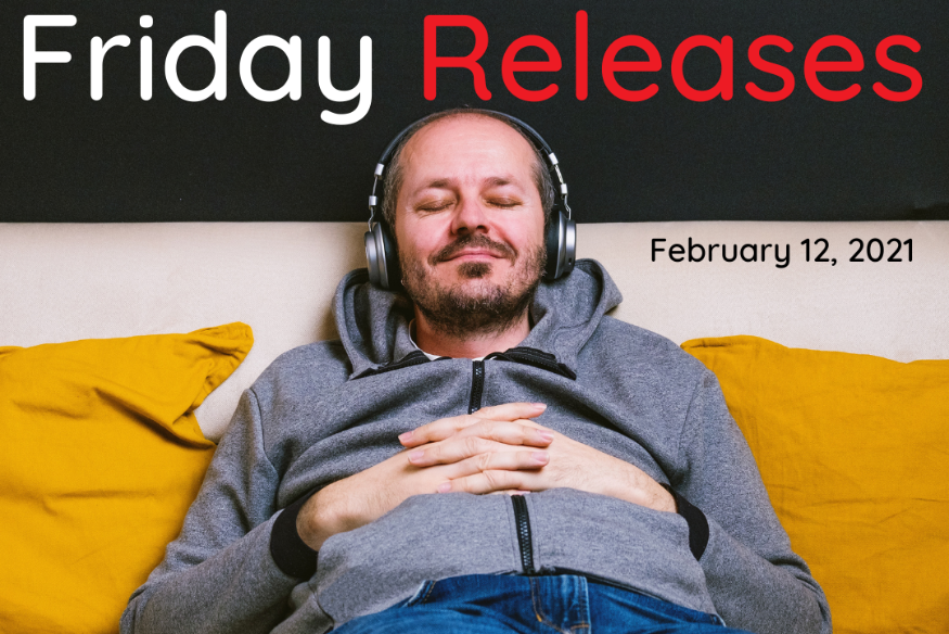 Friday Releases Feb 12, 2021